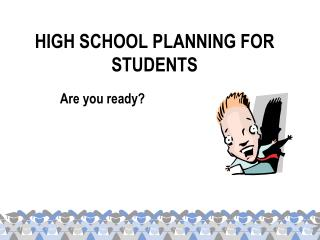 HIGH SCHOOL PLANNING FOR STUDENTS