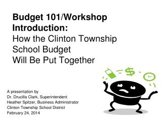 Budget 101/Workshop  Introduction: How the Clinton Township School Budget Will Be Put Together