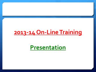 2013-14 On-Line Training  Presentation