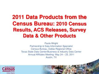 2011 Data Products from the Census Bureau:  2010 Census Results, ACS Releases, Survey Data & Other Products