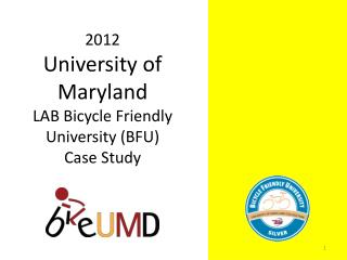 2012  University of Maryland LAB Bicycle Friendly University (BFU) Case Study