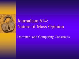 Journalism 614: Nature of Mass Opinion