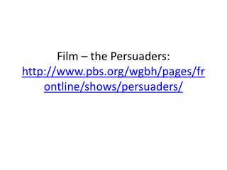 Film – the Persuaders:  http://www.pbs.org/wgbh/pages/frontline/shows/persuaders/