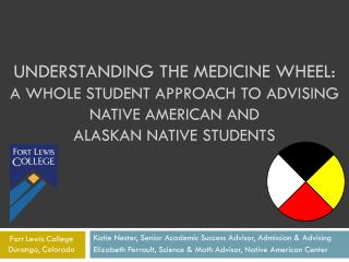 Understanding the Medicine Wheel:  A  Whole Student Approach to Advising Native American and  Alaskan  Native Students