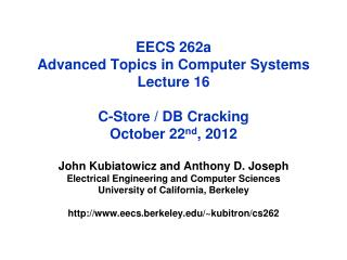 EECS 262a  Advanced Topics in Computer Systems Lecture 16 C-Store / DB Cracking October  22 nd , 2012