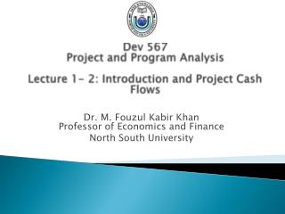 Dev 567 Project and Program Analysis Lecture  1- 2:  Introduction  and  Project Cash Flows