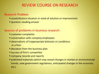 REVIEW COURSE ON RESEARCH Research Problem  unsatisfactory situation in need of solution or improvement question needing