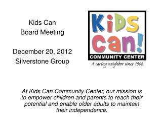 Kids Can  Board Meeting December 20, 2012 Silverstone Group