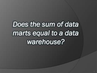 Does the sum of data marts equal to a data warehouse?