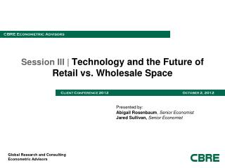 Session III |  Technology and the Future of  Retail vs. Wholesale Space