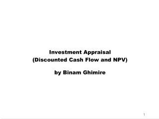 Investment Appraisal (Discounted Cash Flow and NPV) by Binam Ghimire