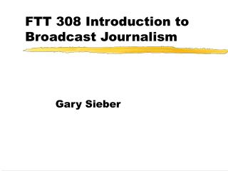 FTT 308 Introduction to Broadcast Journalism