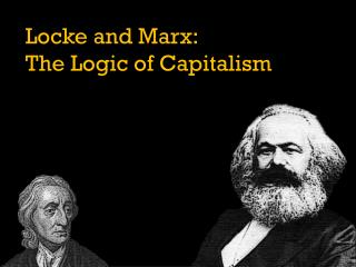 Locke and Marx:  The Logic of Capitalism