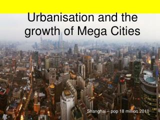 Urbanisation  and the growth of Mega Cities