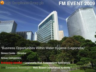 """Business Opportunities Within Water Hygiene (Legionella)"" Simon Cooke - Director  Group  Companies ;"