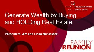 Generate Wealth by Buying and  HOLDing  Real Estate