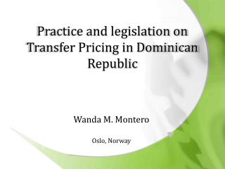 Practice  and legislation on Transfer Pricing in Dominican  Republic