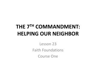 THE 7 TH  COMMANDMENT: HELPING OUR NEIGHBOR
