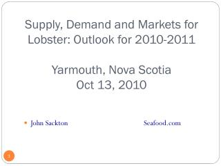 Supply , Demand and Markets for  Lobster: Outlook for 2010-2011 Yarmouth, Nova Scotia Oct 13, 2010