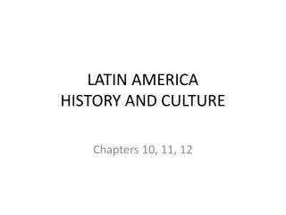 LATIN AMERICA HISTORY AND CULTURE