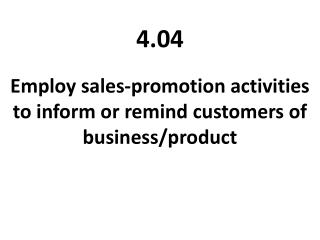 Employ sales-promotion activities to inform or remind customers of  business/product