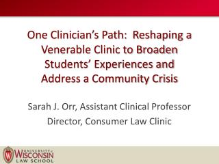 One  Clinician's Path:  Reshaping a Venerable Clinic to Broaden Students' Experiences and  Address a Community Crisi