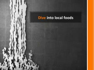 Dive  into local foods