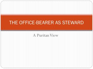 THE OFFICE-BEARER AS STEWARD