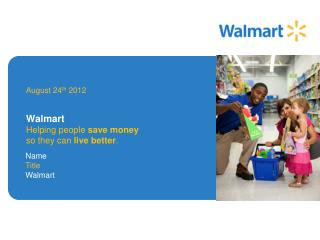 Walmart Helping people  save money so they can  live better .