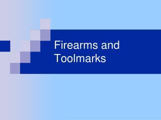 Firearms and Toolmarks