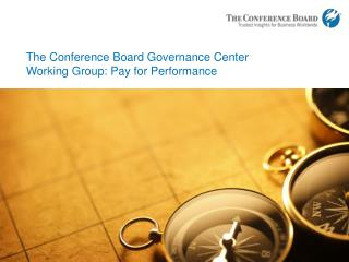 The Conference Board Governance Center Working Group: Pay for Performance