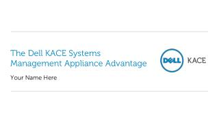 The Dell KACE  Systems Management  Appliance Advantage
