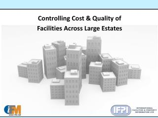 Controlling Cost & Quality of  Facilities Across Large Estates
