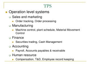 Operation level systems Sales and marketing Order tracking, Order processing Manufacturing Machine control, plant sched