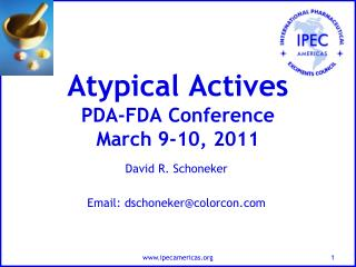 Atypical Actives PDA-FDA Conference March 9-10, 2011