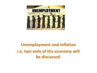 Unemployment and Inflation i.e. two evils of the economy will be discussed.