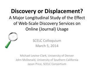 Discovery  or  Displacement? A Major Longitudinal  Study of the Effect of  Web-Scale Discovery Services on  Online  (Jou