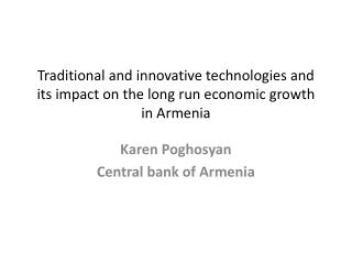 Traditional and innovative technologies and its impact on the long run economic growth in Armenia