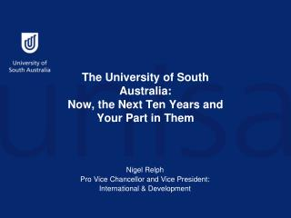 The University of South Australia:  Now, the Next Ten Years and Your Part in Them