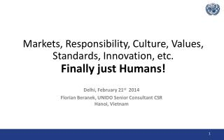 Markets, Responsibility, Culture, Values, Standards, Innovation, etc.  Finally just Humans!
