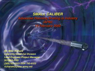 SMALL CALIBER  Advanced Planning Briefing to Industry (APBI) 13 February 2002