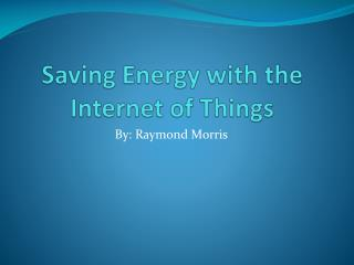 Saving Energy with the Internet of Things