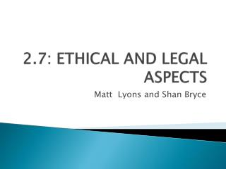 2.7: ETHICAL  AND LEGAL ASPECTS