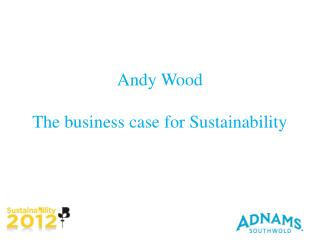 Andy Wood   The business case for Sustainability