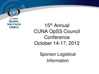 15 th  Annual  CUNA  OpSS 	Council   Conference October 14-17, 2012