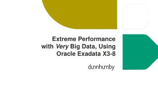 Extreme Performance  with  Very  Big Data,  Using  Oracle  Exadata  X3-8