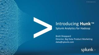 Introducing  Hunk ™ S plunk Analytics for Hadoop Brett Sheppard Director, Big Data Product Marketing data@splunk.com