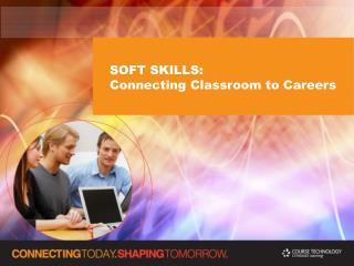 SOFT SKILLS: Connecting Classroom to Careers