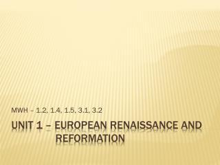 Unit 1 – European Renaissance and         Reformation
