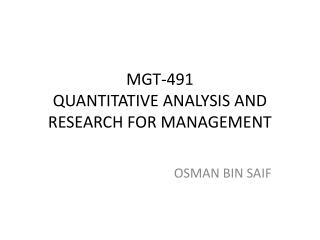 MGT-491 QUANTITATIVE ANALYSIS AND RESEARCH FOR MANAGEMENT